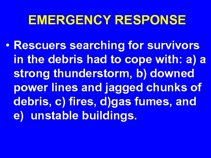 EMERGENCY RESPONSE • Rescuers searching for survivors in the debris had to cope with: