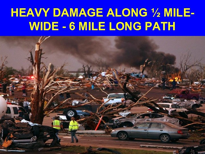 HEAVY DAMAGE ALONG ½ MILEWIDE - 6 MILE LONG PATH