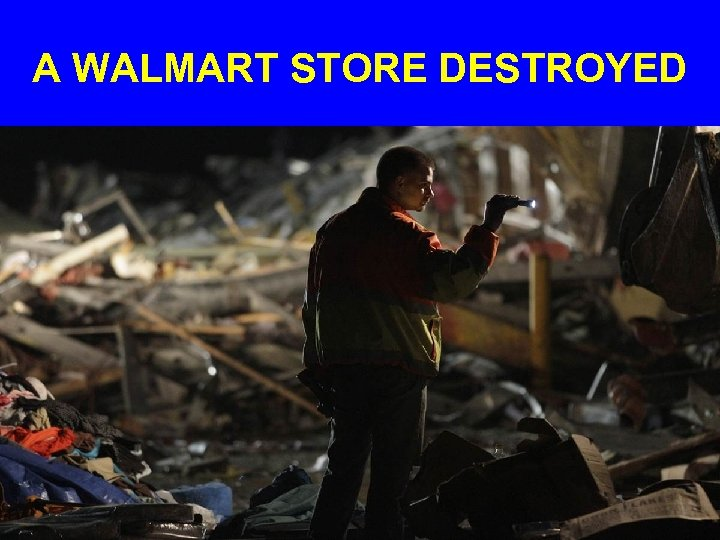 A WALMART STORE DESTROYED