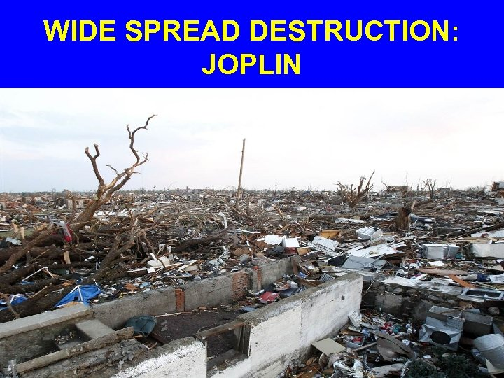 WIDE SPREAD DESTRUCTION: JOPLIN
