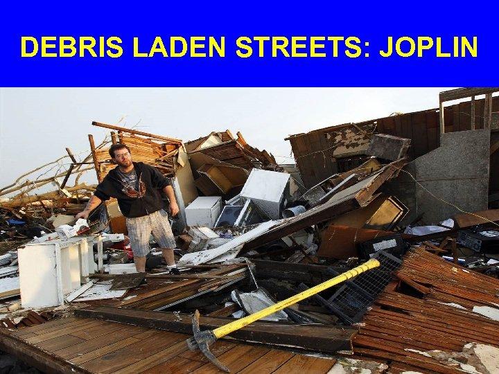 DEBRIS LADEN STREETS: JOPLIN