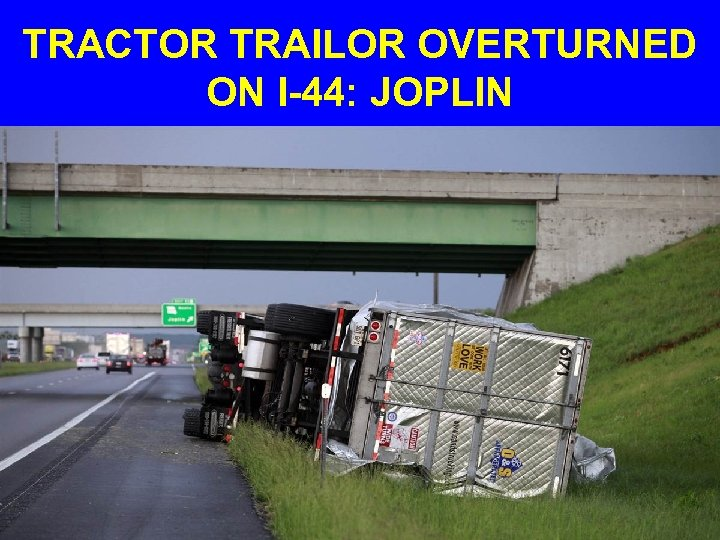 TRACTOR TRAILOR OVERTURNED ON I-44: JOPLIN