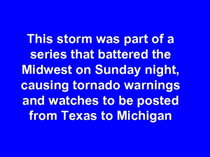 This storm was part of a series that battered the Midwest on Sunday night,