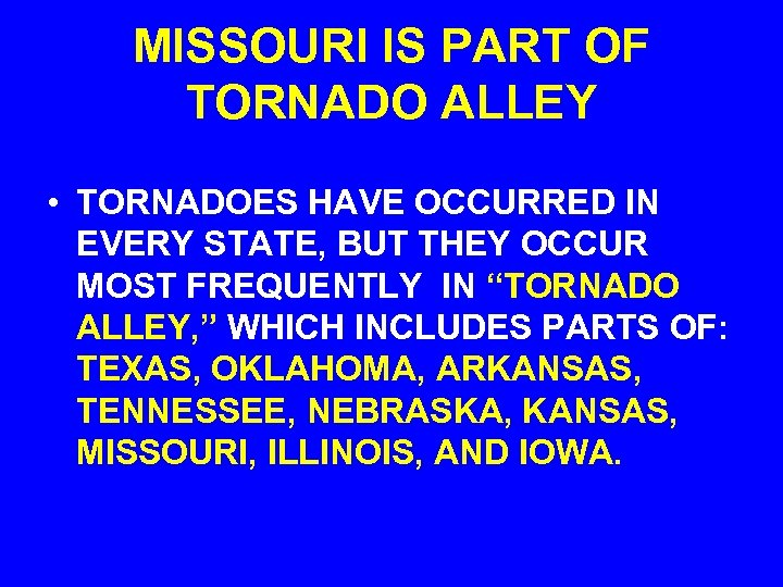 MISSOURI IS PART OF TORNADO ALLEY • TORNADOES HAVE OCCURRED IN EVERY STATE, BUT