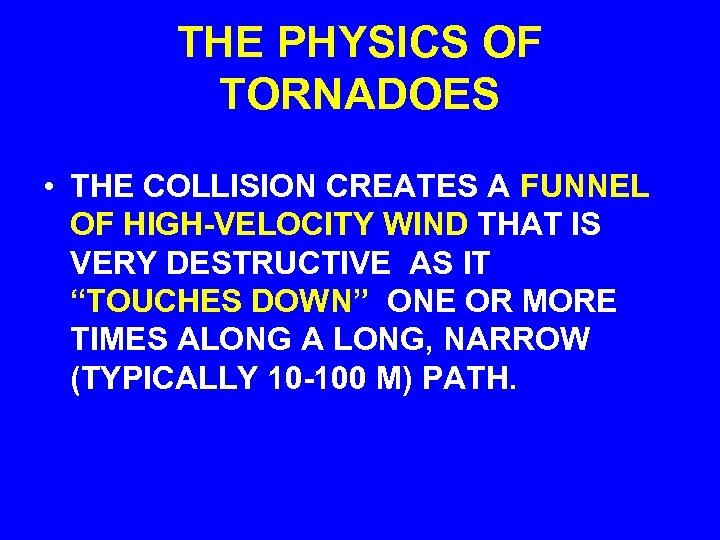 THE PHYSICS OF TORNADOES • THE COLLISION CREATES A FUNNEL OF HIGH-VELOCITY WIND THAT