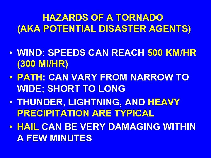 HAZARDS OF A TORNADO (AKA POTENTIAL DISASTER AGENTS) • WIND: SPEEDS CAN REACH 500