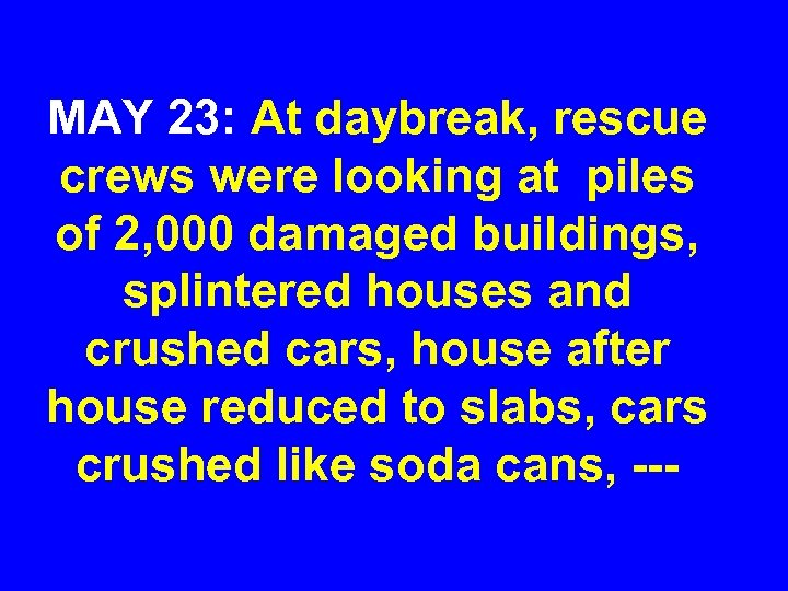 MAY 23: At daybreak, rescue crews were looking at piles of 2, 000 damaged