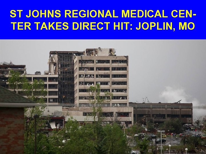 ST JOHNS REGIONAL MEDICAL CENTER TAKES DIRECT HIT: JOPLIN, MO