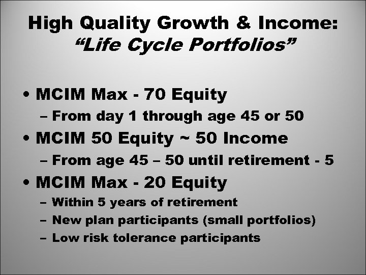 "High Quality Growth & Income: ""Life Cycle Portfolios"" • MCIM Max - 70 Equity"