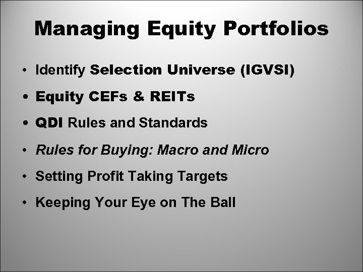 Managing Equity Portfolios • Identify Selection Universe (IGVSI) • Equity CEFs & REITs •