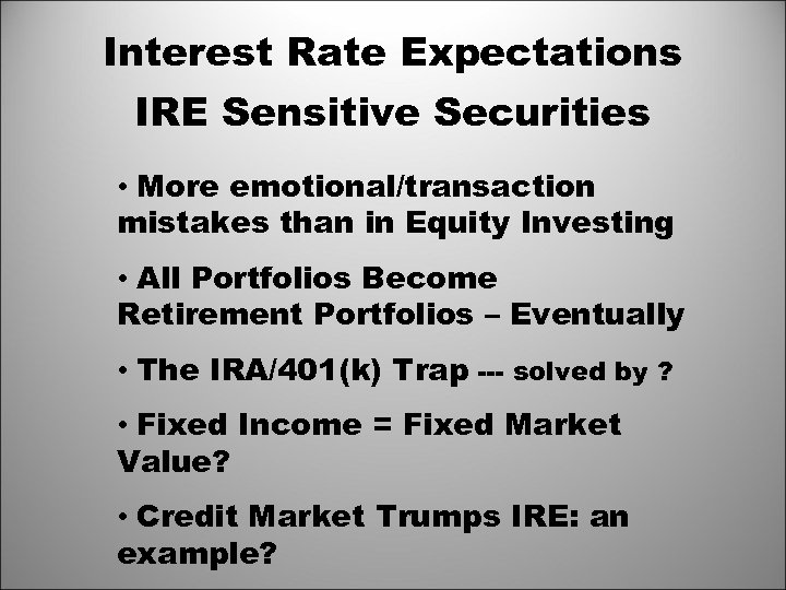 Interest Rate Expectations IRE Sensitive Securities • More emotional/transaction mistakes than in Equity Investing