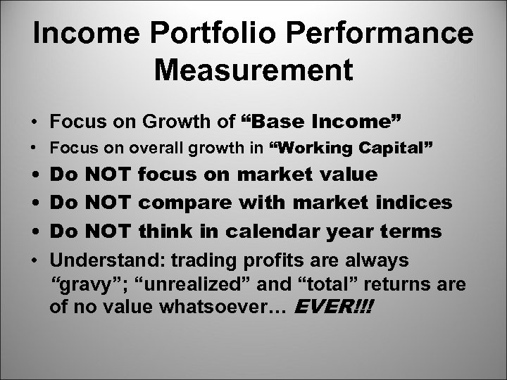 "Income Portfolio Performance Measurement • Focus on Growth of ""Base Income"" • Focus on"