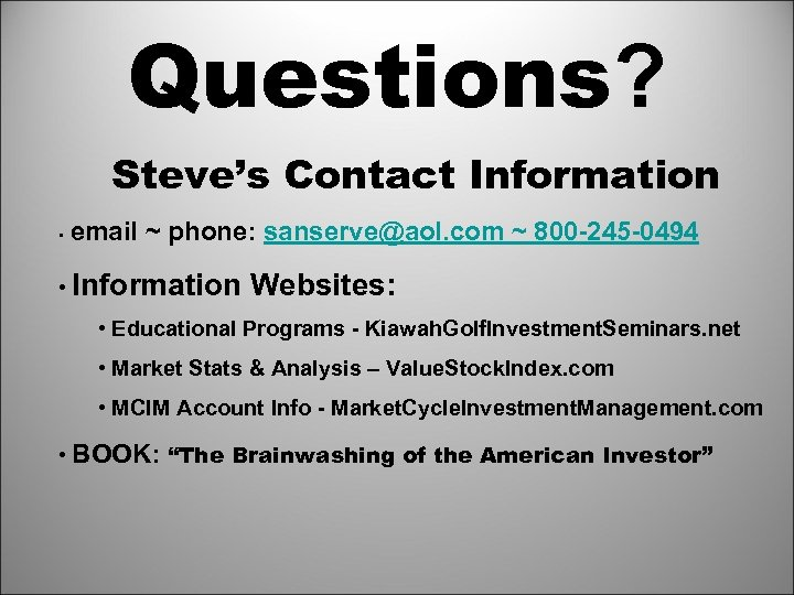 Questions? Steve's Contact Information • email ~ phone: sanserve@aol. com ~ 800 -245 -0494