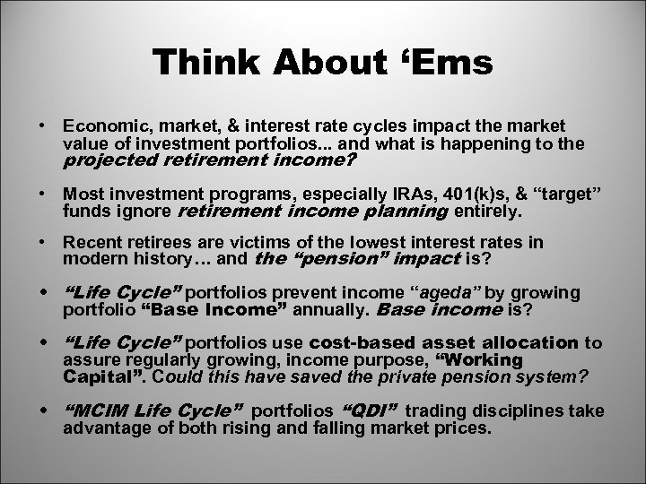 Think About 'Ems • Economic, market, & interest rate cycles impact the market value
