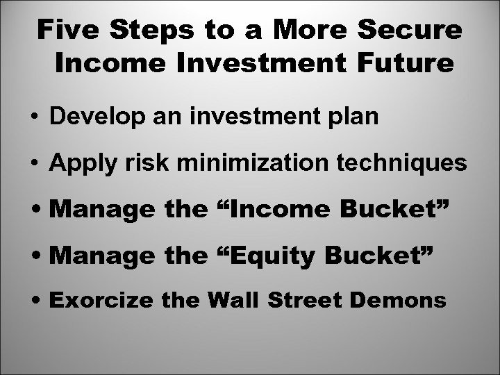 Five Steps to a More Secure Income Investment Future • Develop an investment plan