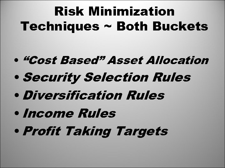 "Risk Minimization Techniques ~ Both Buckets • ""Cost Based"" Asset Allocation • Security Selection"
