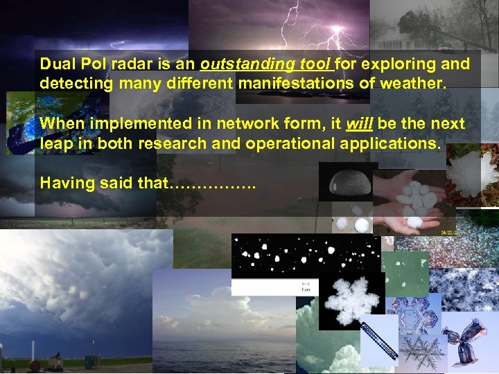 Dual Pol radar is an outstanding tool for exploring and detecting many different manifestations
