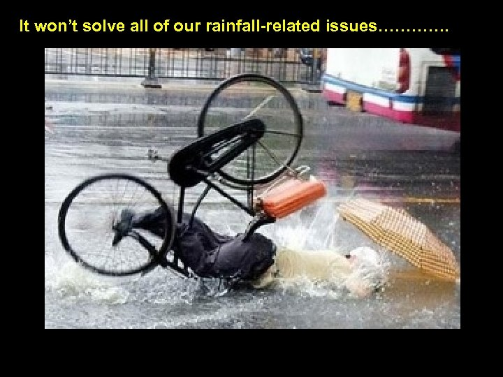 It won't solve all of our rainfall-related issues………….