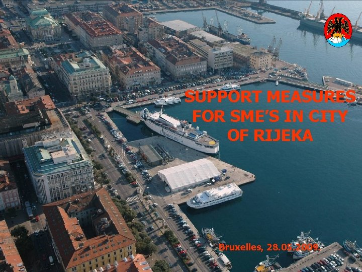 SUPPORT MEASURES FOR SME'S IN CITY OF RIJEKA Bruxelles, 28. 05. 2009.