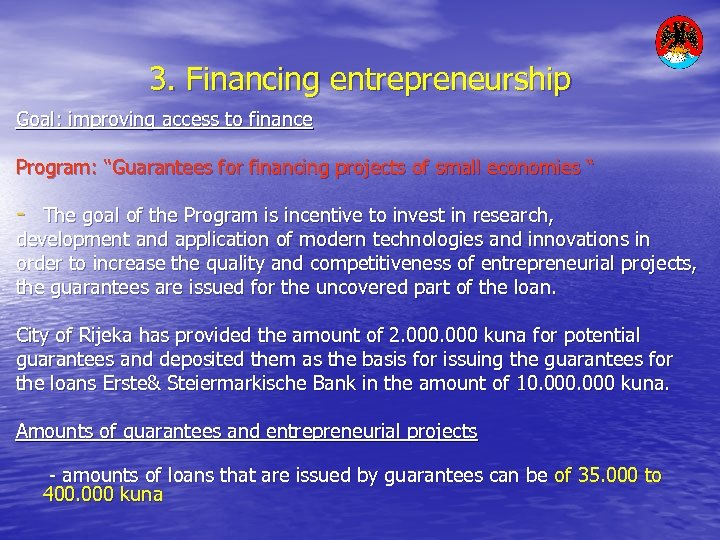 "3. Financing entrepreneurship Goal: improving access to finance Program: ""Guarantees for financing projects of"
