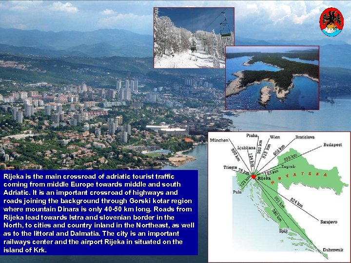 Rijeka is the main crossroad of adriatic tourist traffic coming from middle Europe towards