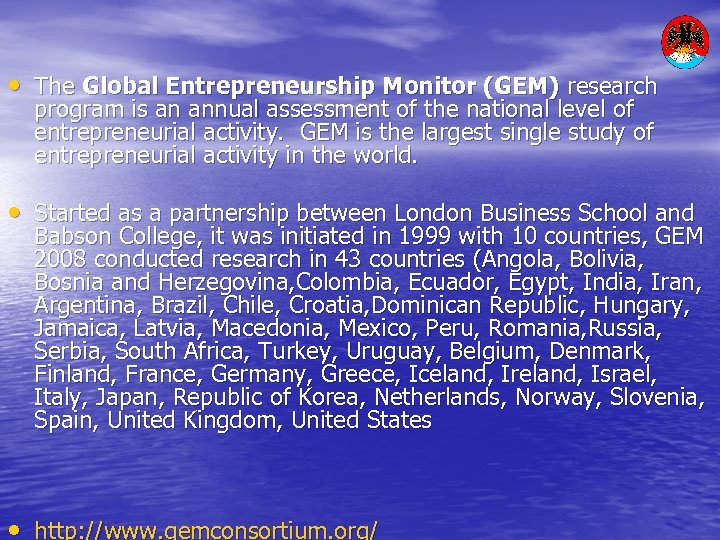 • The Global Entrepreneurship Monitor (GEM) research program is an annual assessment of