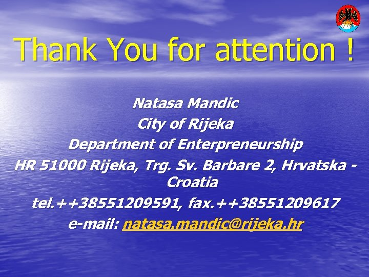 Thank You for attention ! Natasa Mandic City of Rijeka Department of Enterpreneurship HR