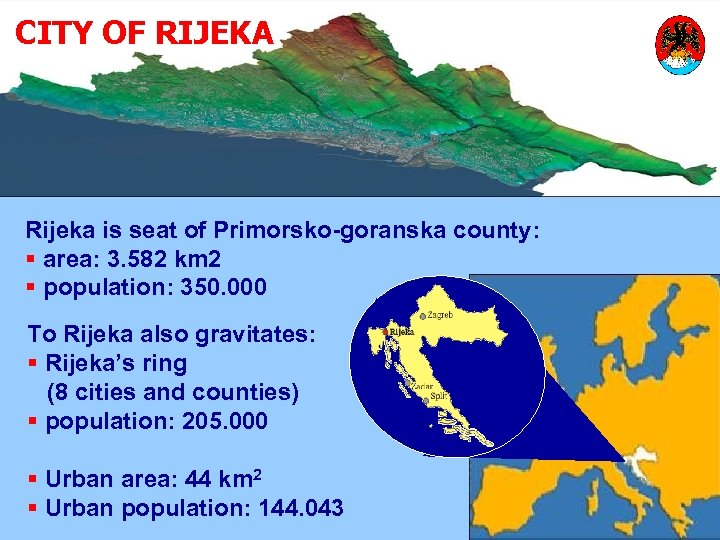 CITY OF RIJEKA Rijeka is seat of Primorsko-goranska county: § area: 3. 582 km