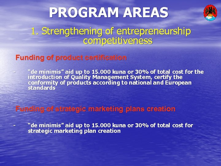 "PROGRAM AREAS 1. Strengthening of entrepreneurship competitiveness Funding of product certification - ""de minimis"""