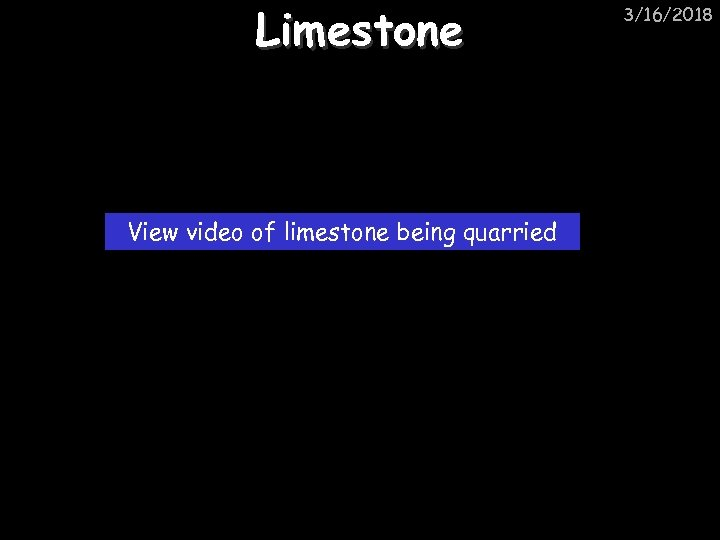 Limestone View video of limestone being quarried 3/16/2018