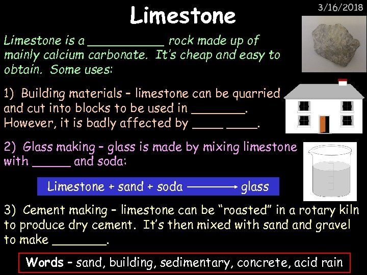 Limestone 3/16/2018 Limestone is a _____ rock made up of mainly calcium carbonate. It's
