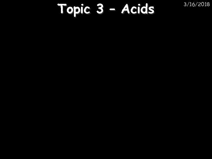 Topic 3 – Acids 3/16/2018