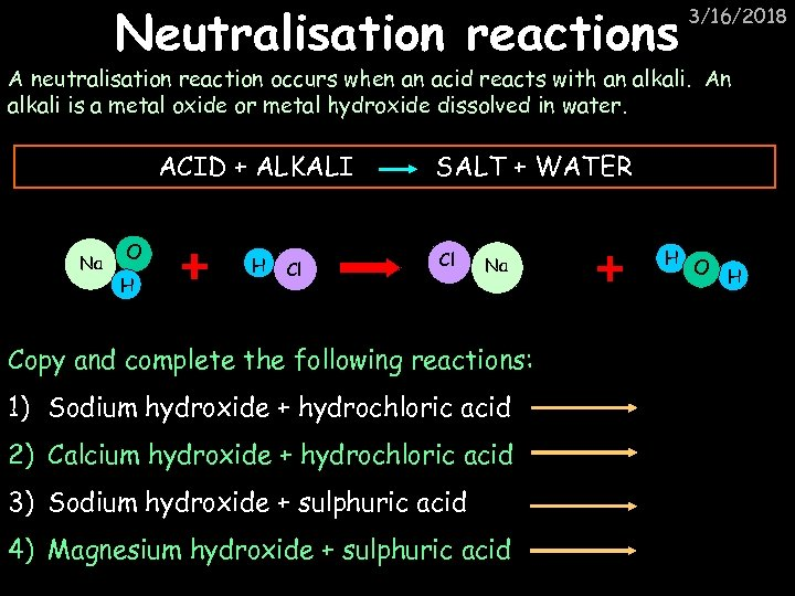 Neutralisation reactions 3/16/2018 A neutralisation reaction occurs when an acid reacts with an alkali.