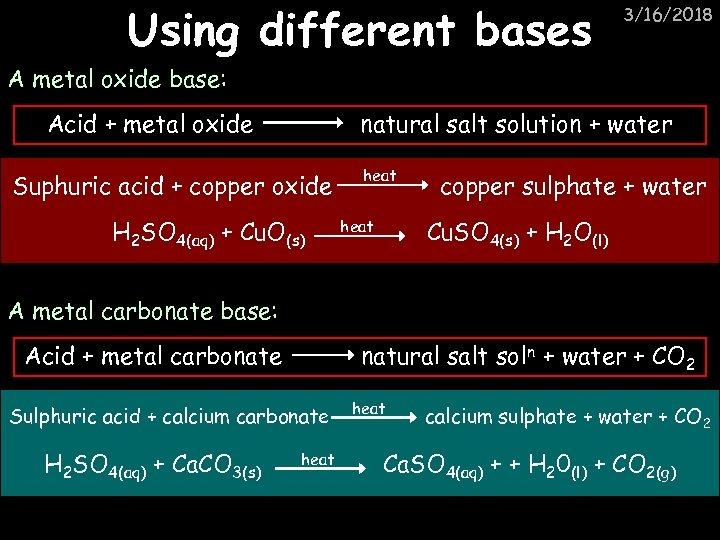 Using different bases 3/16/2018 A metal oxide base: Acid + metal oxide natural salt