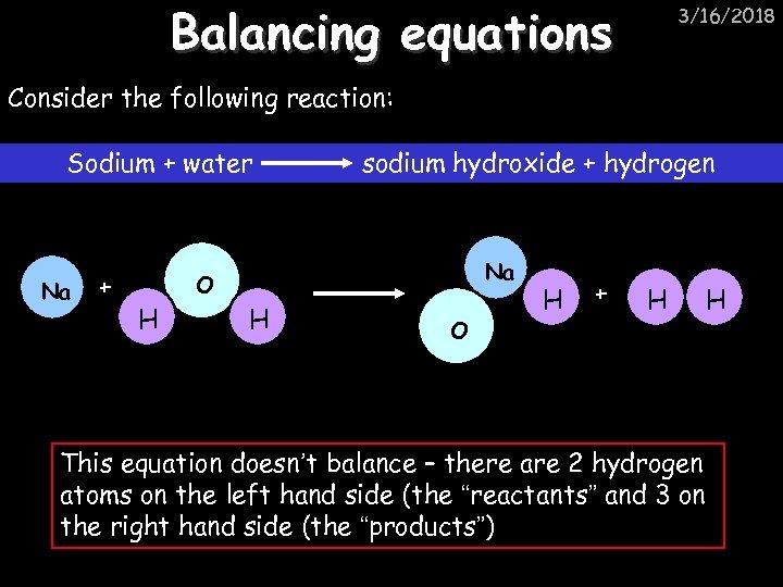 Balancing equations 3/16/2018 Consider the following reaction: Sodium + water Na + sodium hydroxide