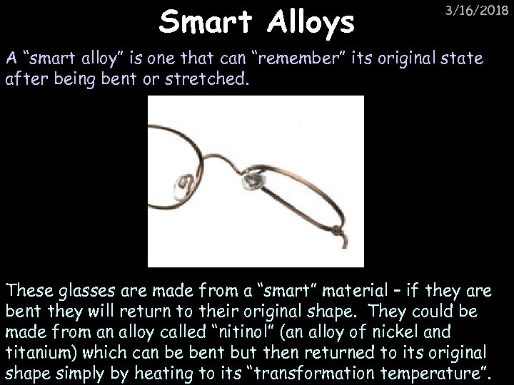 "Smart Alloys 3/16/2018 A ""smart alloy"" is one that can ""remember"" its original state"