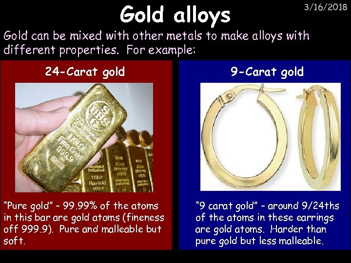 Gold alloys 3/16/2018 Gold can be mixed with other metals to make alloys with