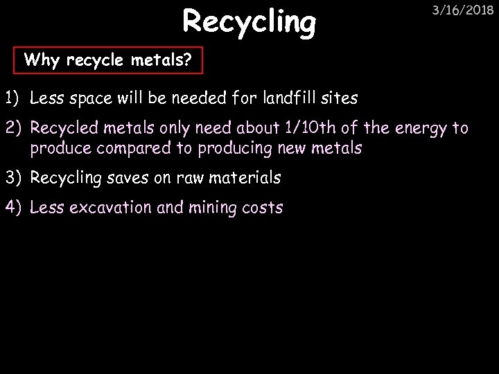 Recycling 3/16/2018 Why recycle metals? 1) Less space will be needed for landfill sites