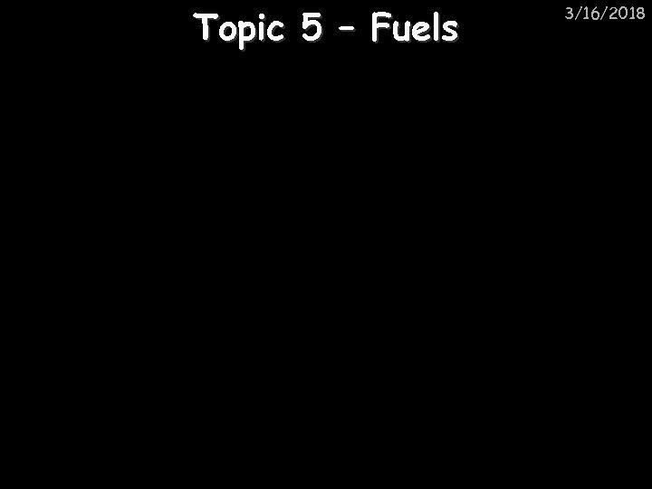 Topic 5 – Fuels 3/16/2018