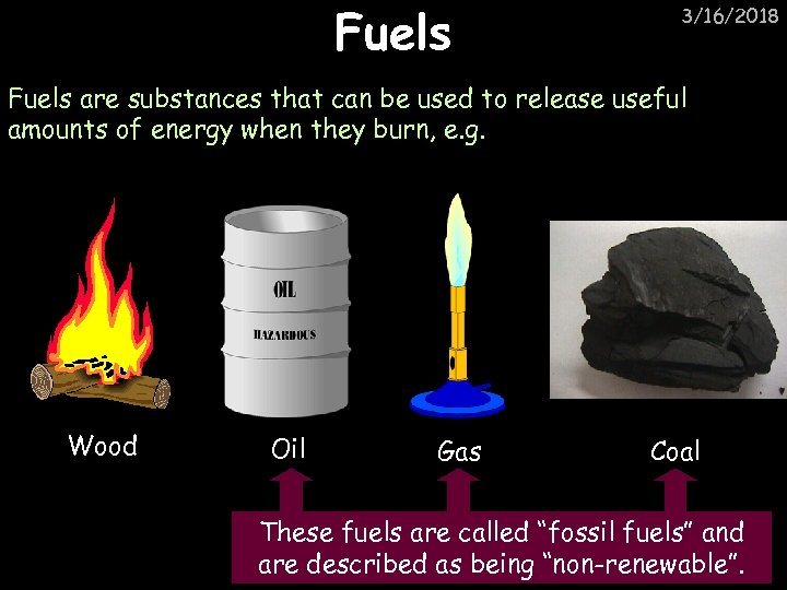 Fuels 3/16/2018 Fuels are substances that can be used to release useful amounts of