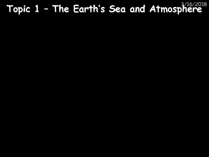 3/16/2018 Topic 1 – The Earth's Sea and Atmosphere