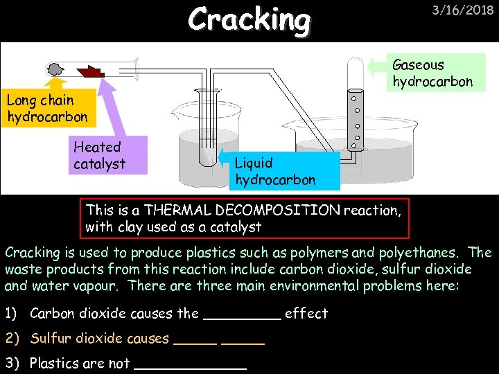 Cracking Gaseous hydrocarbon Long chain hydrocarbon Heated catalyst 3/16/2018 Liquid hydrocarbon This is a