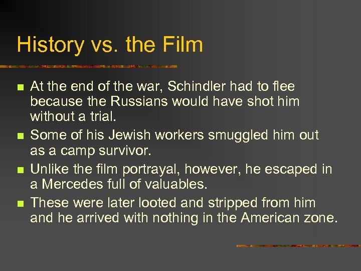 History vs. the Film n n At the end of the war, Schindler had