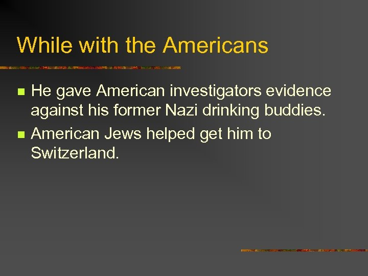 While with the Americans n n He gave American investigators evidence against his former