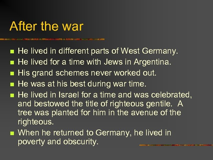After the war n n n He lived in different parts of West Germany.