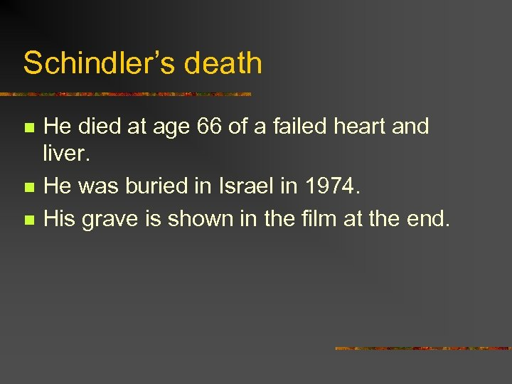 Schindler's death n n n He died at age 66 of a failed heart