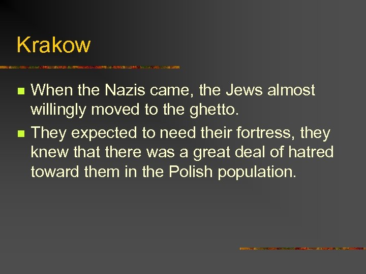 Krakow n n When the Nazis came, the Jews almost willingly moved to the