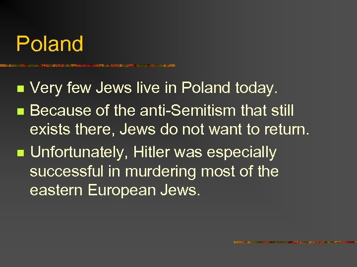 Poland n n n Very few Jews live in Poland today. Because of the
