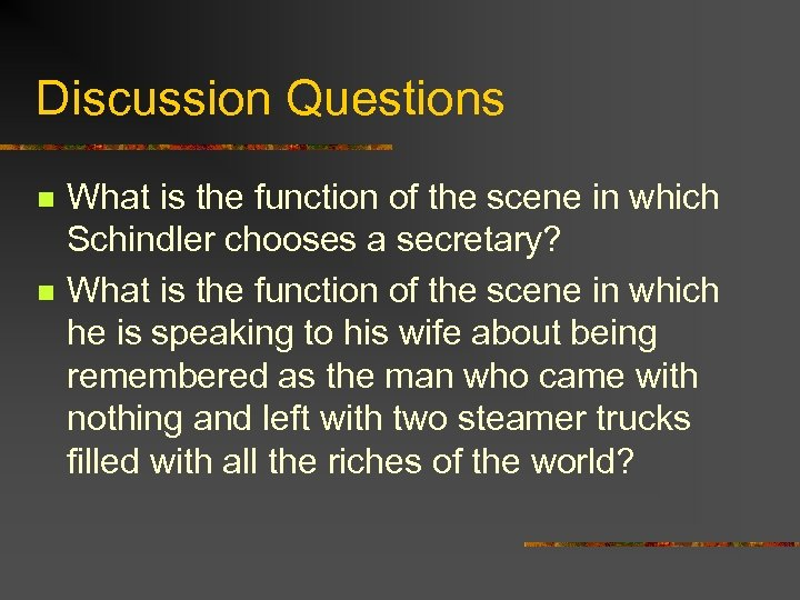 Discussion Questions n n What is the function of the scene in which Schindler