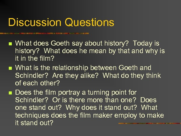 Discussion Questions n n n What does Goeth say about history? Today is history?